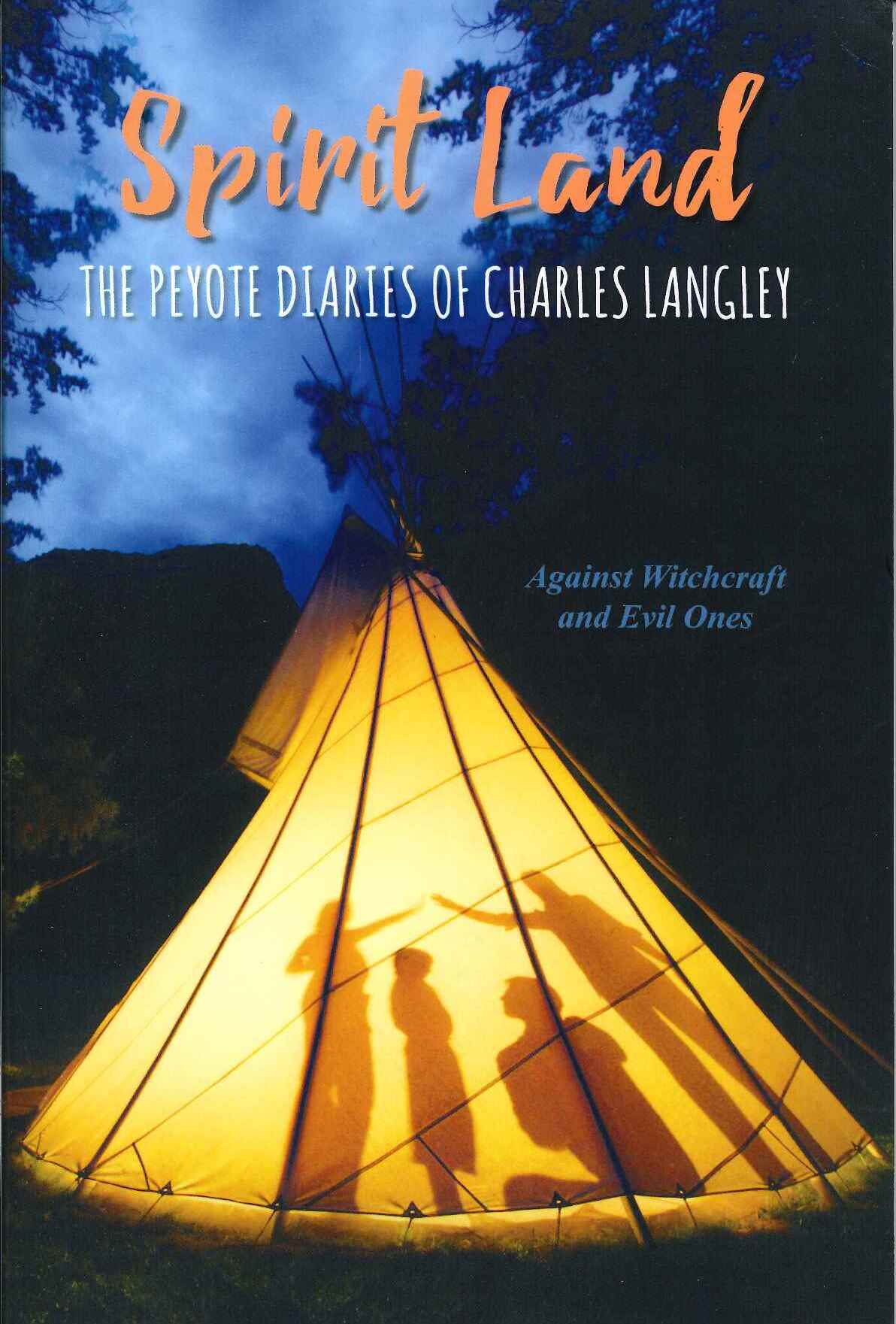 Spirit Land: The Peyote Diaries of Charles Langley